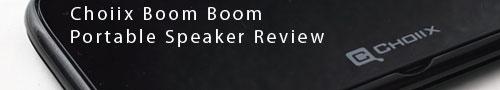 Choiix Boom Boom Portable Speaker Review