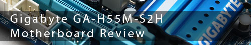 Gigabyte GA-H55M-S2H Motherboard Review
