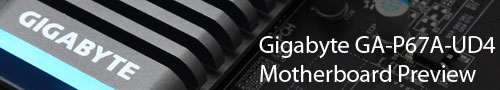 Gigabyte GA-P67A-UD4 Preview