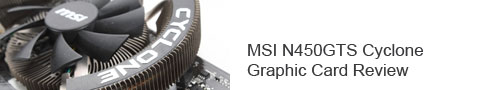 MSI N450GTS Cyclone Graphic Card Review