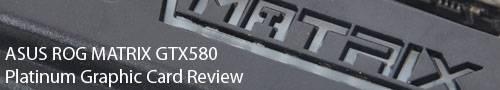ASUS ROG MATRIX GTX580 Platinum Graphic Card Review