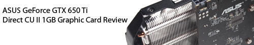 ASUS GeForce GTX 650 Ti Direct CU II 1GB Graphic Card Review