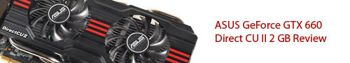 ASUS GeForce GTX 660 Direct CU II 2 GB Graphic Card Review