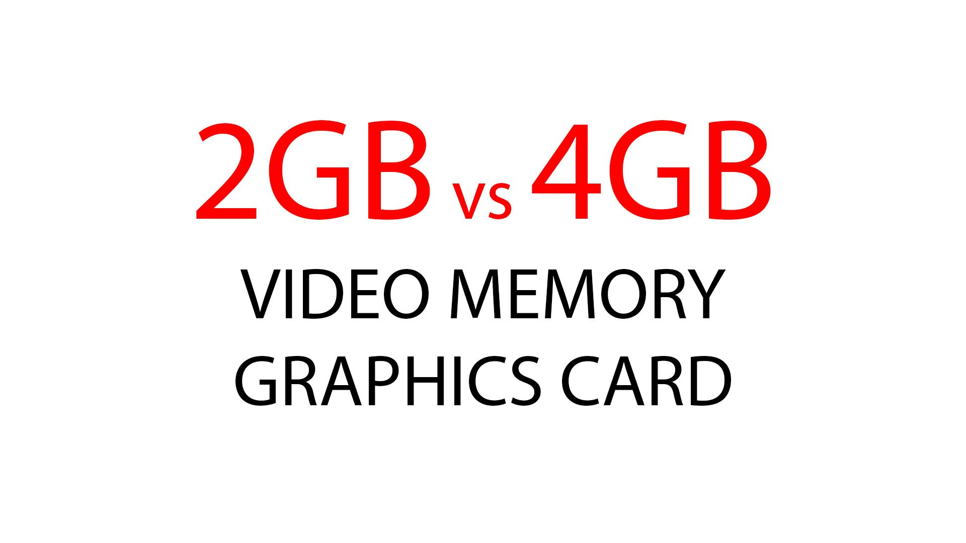 2GB vs 4GB Video Memory Graphics Card Comparison 1