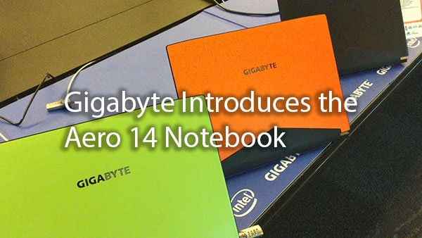 [Computex 2016] Gigabyte Introduces the Aero 14 Notebook 4