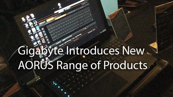 [Computex 2016] Gigabyte Introduces New AORUS Range of Products 5