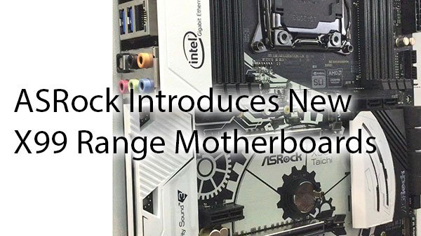 [Computex 2016] ASRock Introduces New X99 Range Motherboards 9