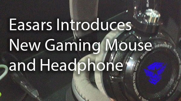 [Computex 2016] Easars Introduces New Gaming Mouse and Headphone 7