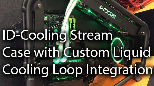 ID-Cooling Stream Case with Custom Liquid Cooling Loop Integration 1