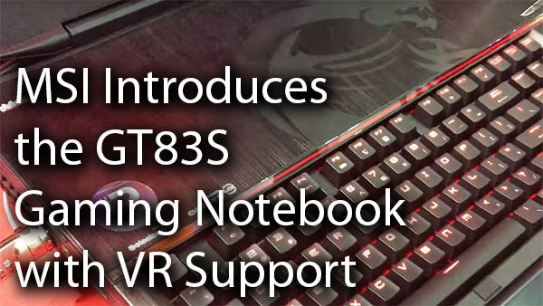 [Computex 2016] MSI Introduces the GT83S Gaming Notebook with VR Support 3
