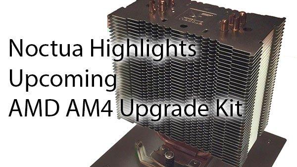[Computex 2016] Noctua Highlights Upcoming AMD AM4 Upgrade Kit 1