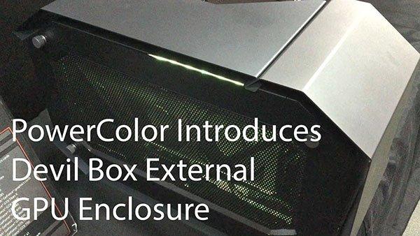 [Computex 2016] PowerColor Introduces Devil Box External GPU Enclosure 6