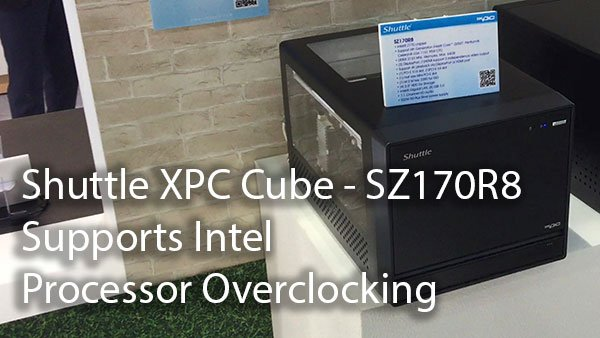 [Computex 2016] Shuttle XPC Cube - SZ170R8, Supports Intel Processor Overclocking 2