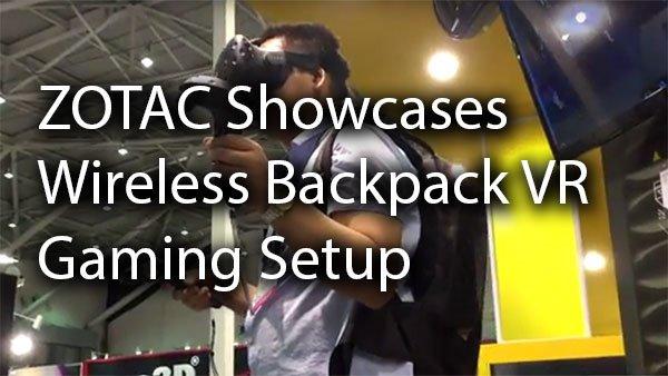 [Computex 2016] ZOTAC Showcases Wireless Backpack VR Gaming Setup 4